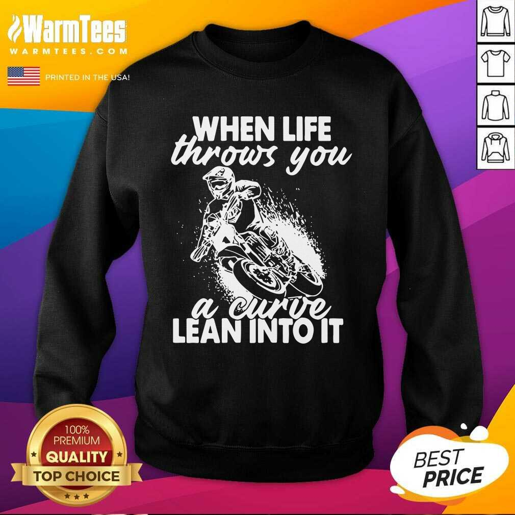 When Life Throws You A Curve Lean Into It SweatShirt
