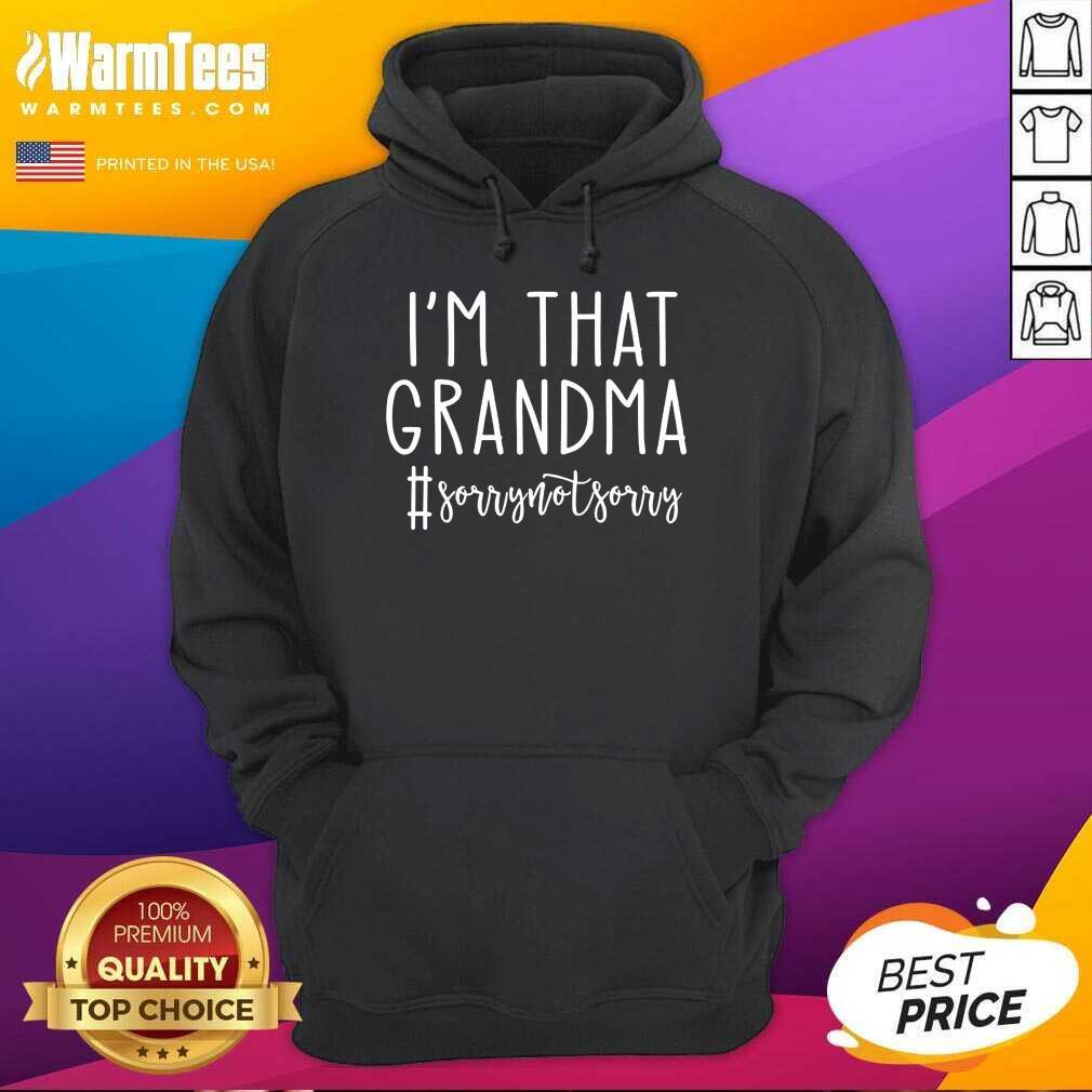 Funny Im That Grandma Sorrynotsorry 3 Hoodie