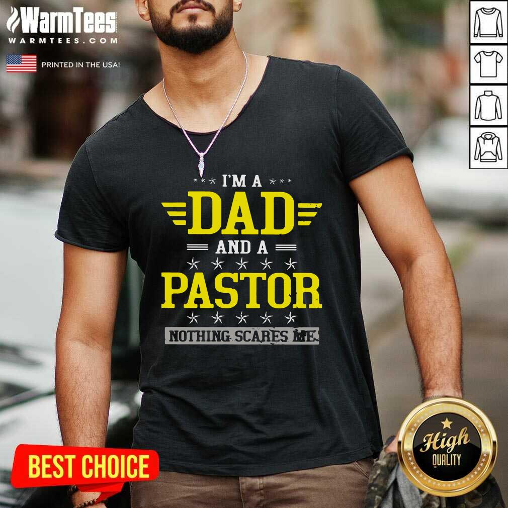 I'm A Dad And A Pastor Nothing Scares Me V-neck