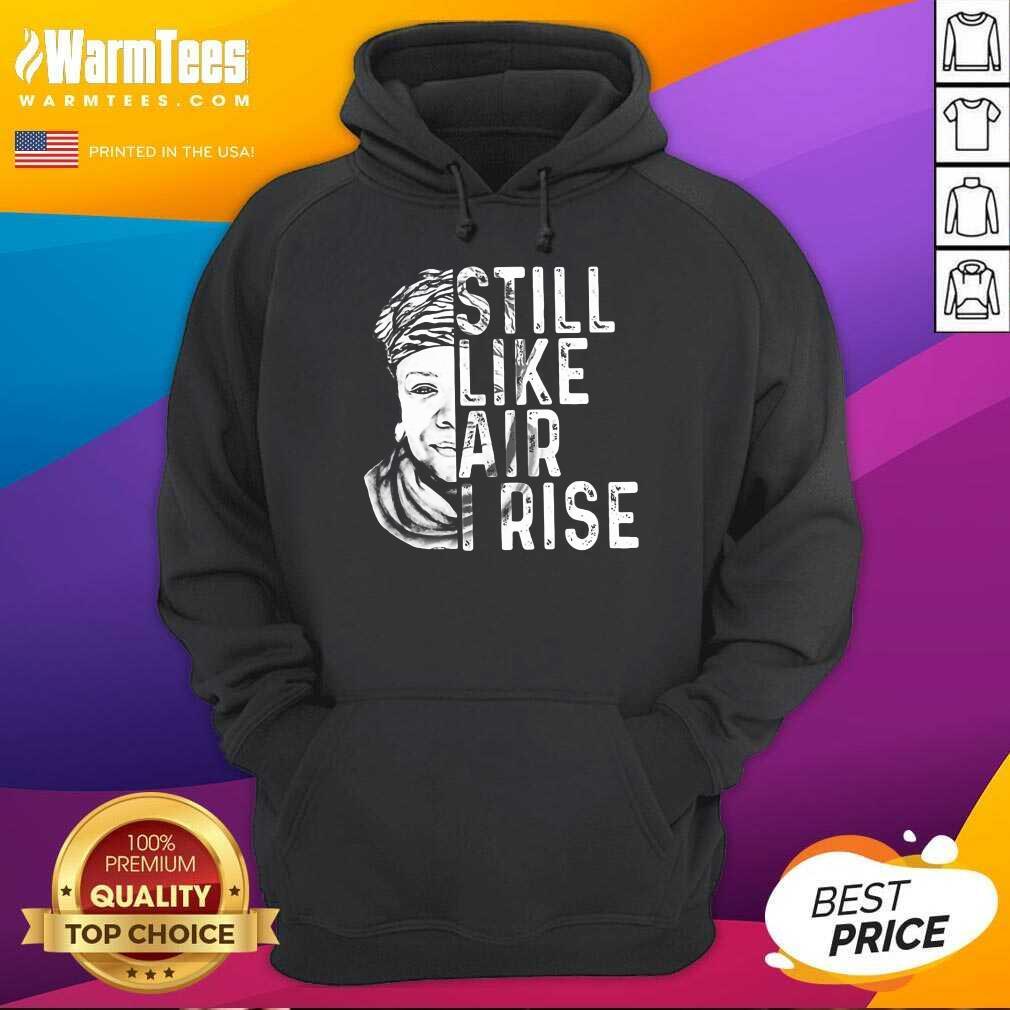 Original Maya Angelou Still Air Rise 5 Hoodie
