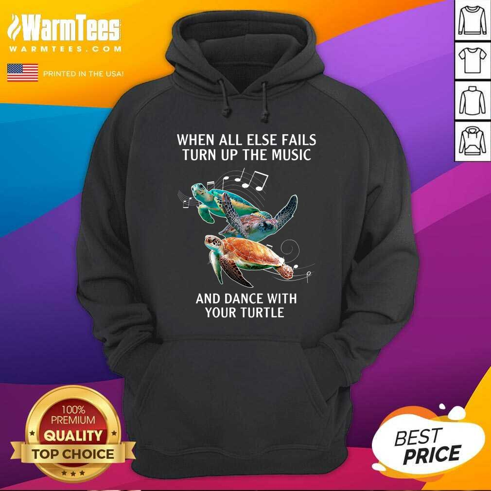 When All Else Fails Turn The Music And Dance With Your Turtle Hoodie