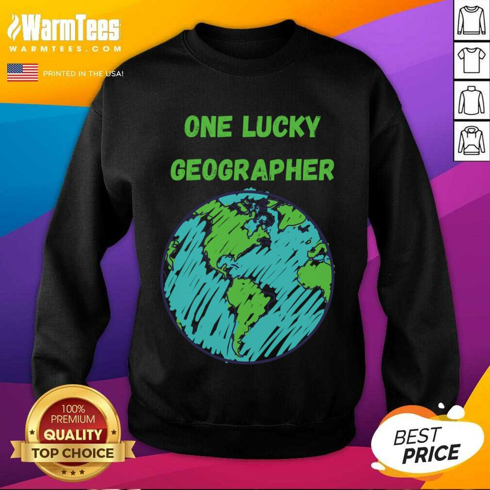 One Lucky Geographer St Patrick'S Day SweatShirt