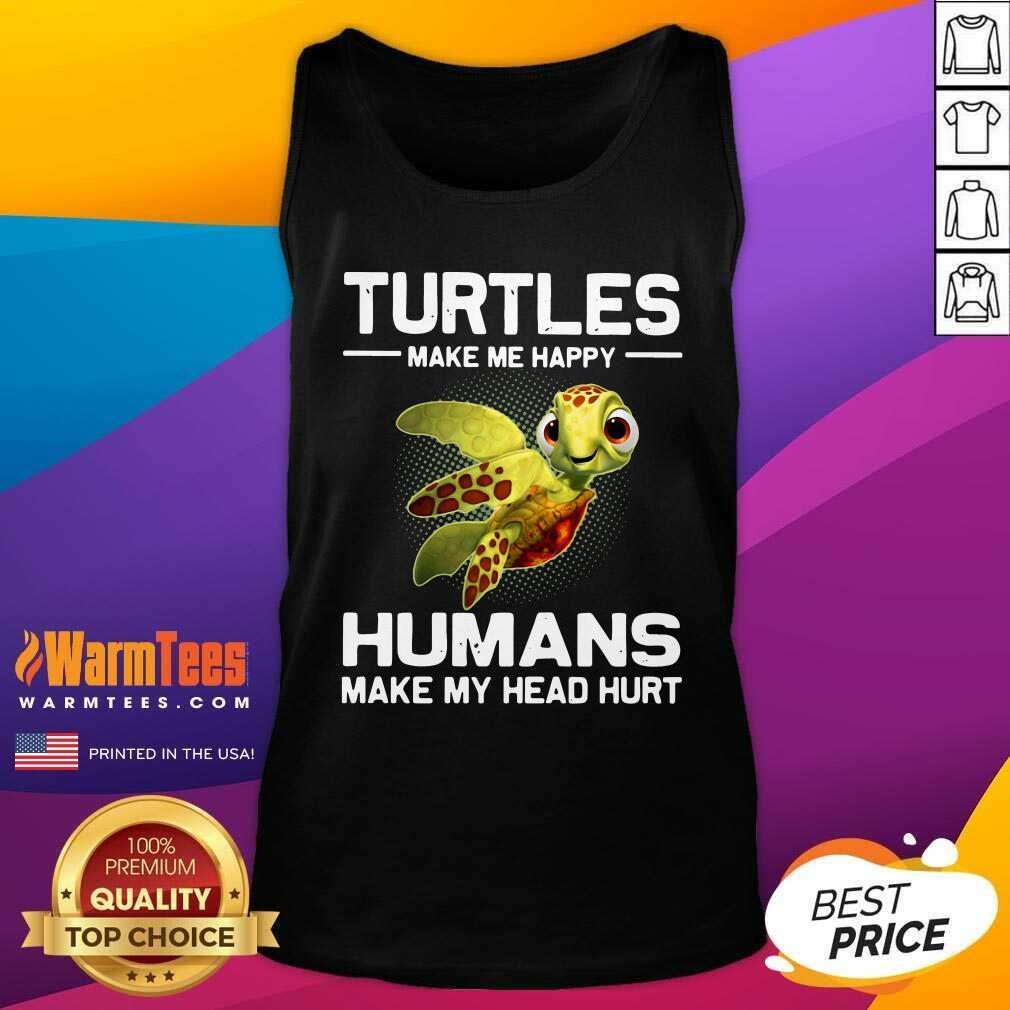 Turtles Make Me Happy Humans Make My Head Hurt Tank Top