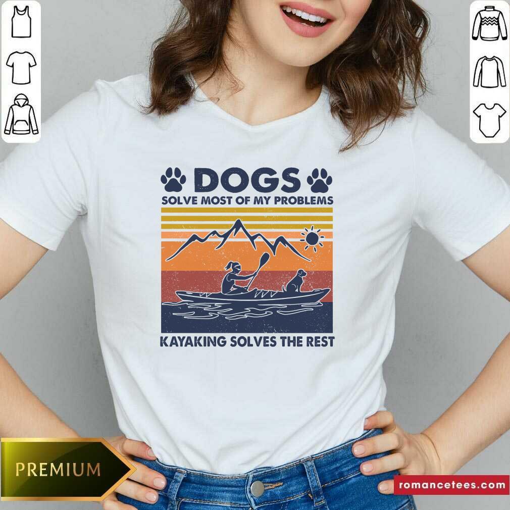Dogs Solve Most Of My Problems Kayaking Solves The Rest Vintage V-neck