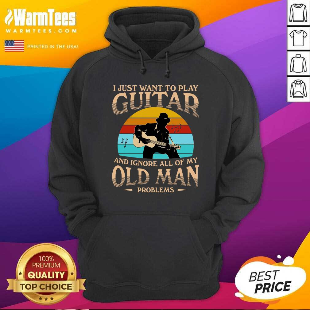I Just Want To Play Guitar And Ignore All Of My Old Man Problems Vintage Hoodie