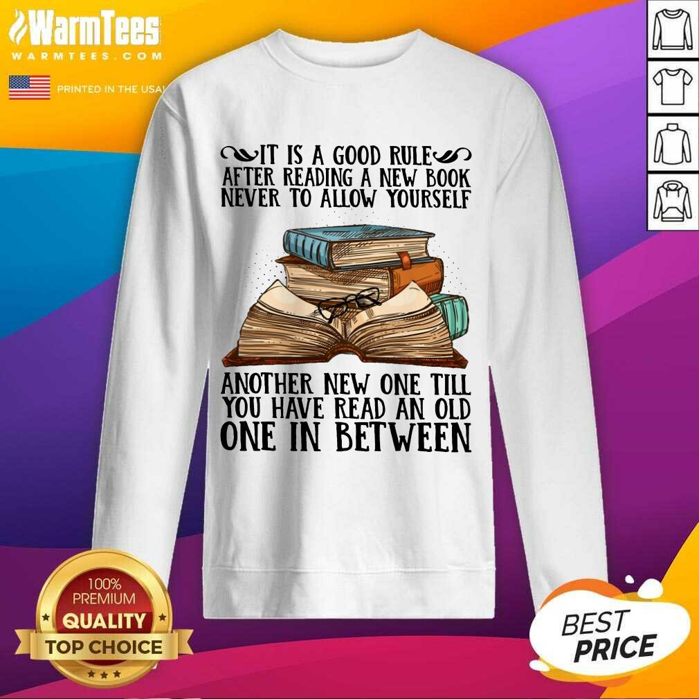 Awesome It Is A Good Rule After Reading A New Book Never To Allow Yourself Sweatshirt