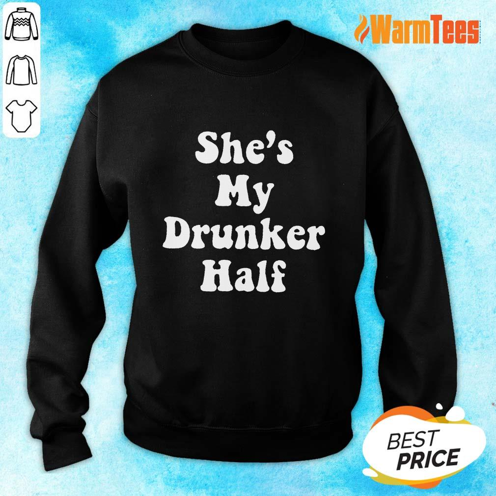 Excellent She's My Drunker Half Sweater