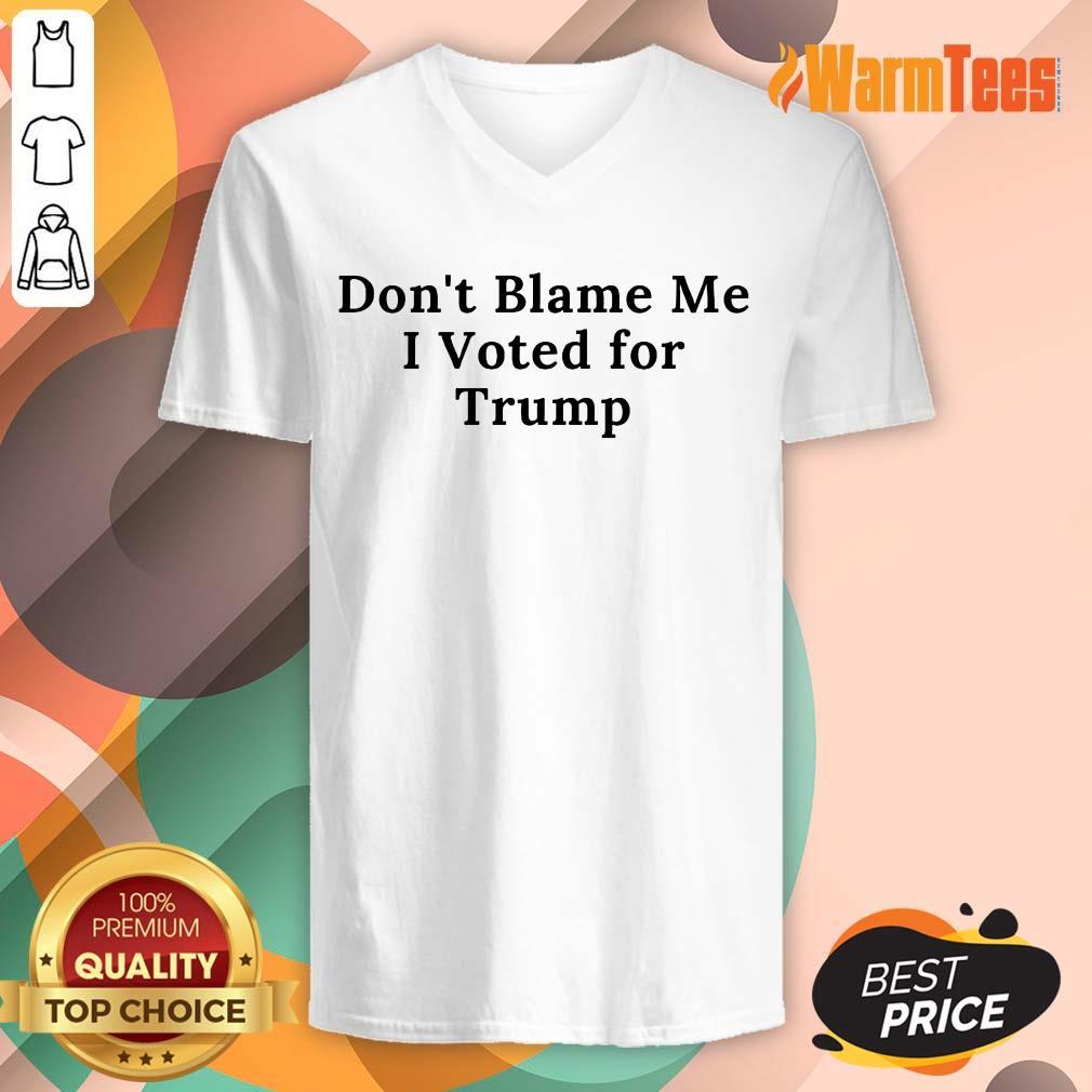Funny Don't Blame Me I Voted For Trump V-Neck