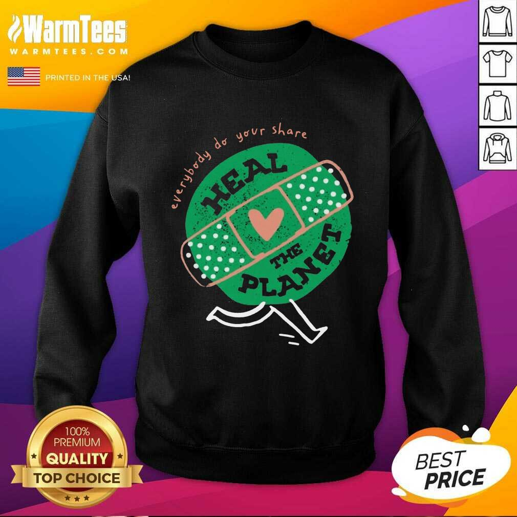 Funny Everybody Do Your Share Heal The Planet Earth Day Sweatshirt