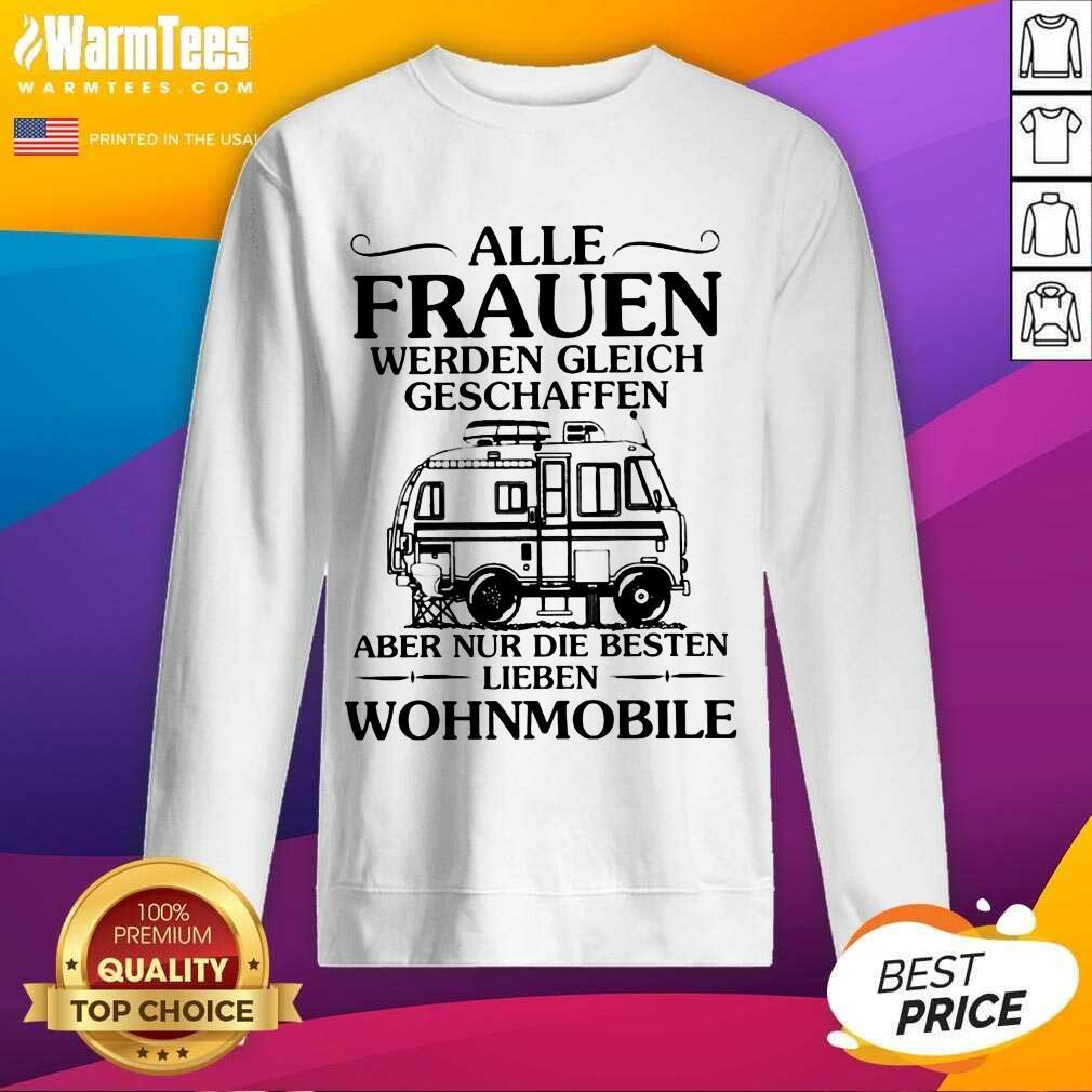 Good Alle Frauen Werden Gleich Geschaffen Camping Wohnmobile Sweatshirt