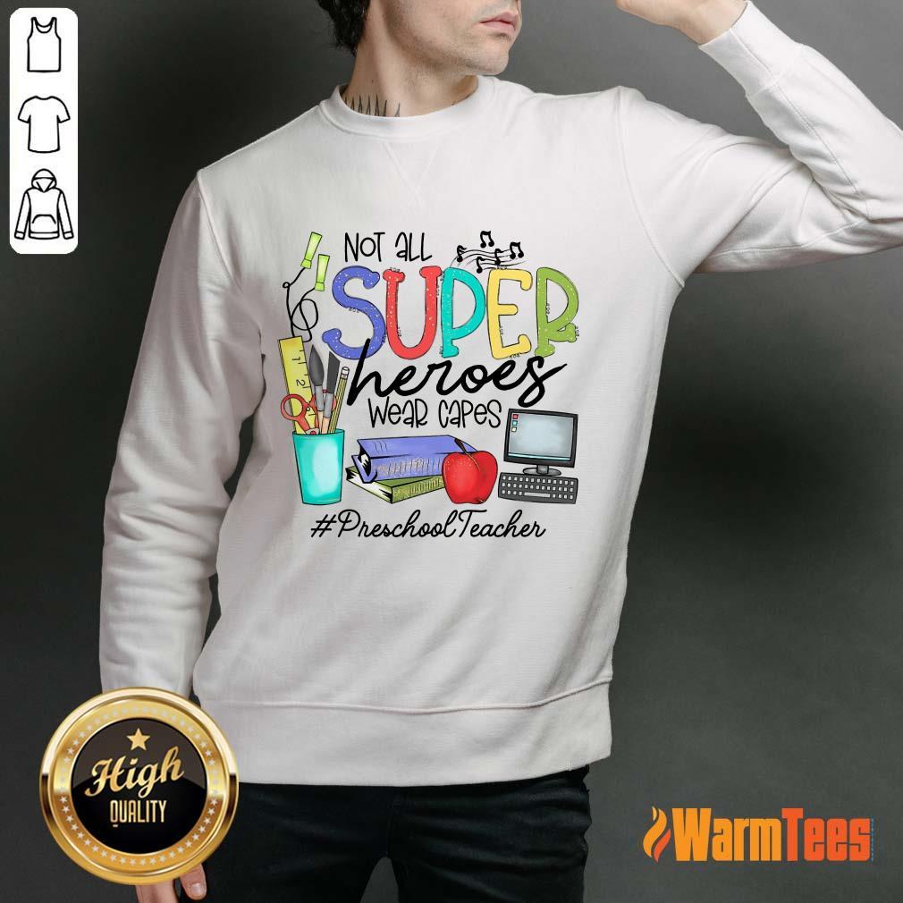 Good Not All Superheroes Wear Capes Preschool Teacher Sweater