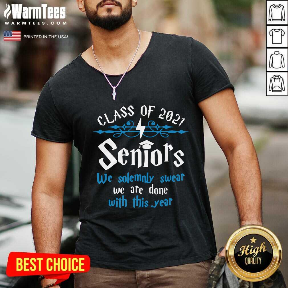 Nice Class Of 2021 Seniors We Solemnly Swear We Are Done With This Year V-Neck