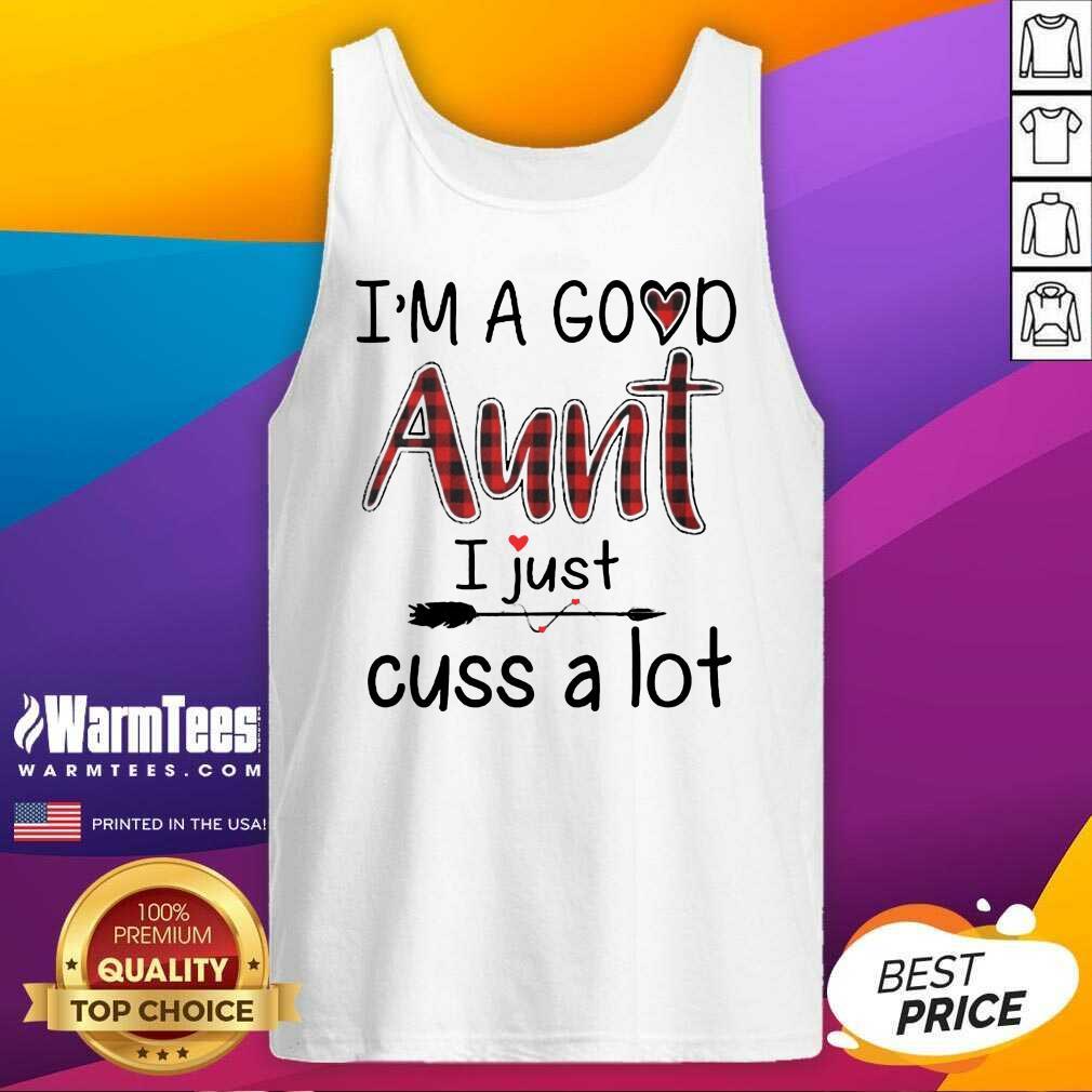 Perfect Im A Good Aunt I Just Cuss A Lot Tank Top