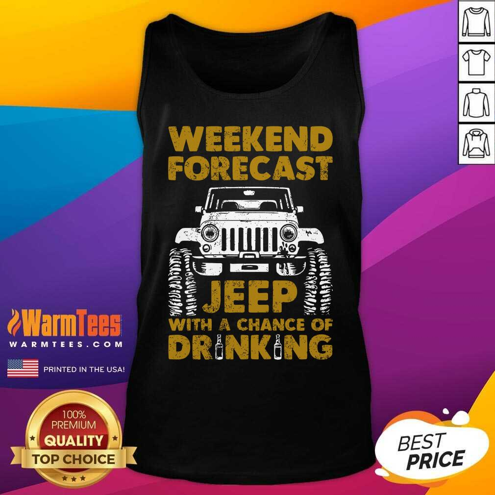 Perfect Weekend Forecast Jeep With A Chance Of Drinking Tank Top