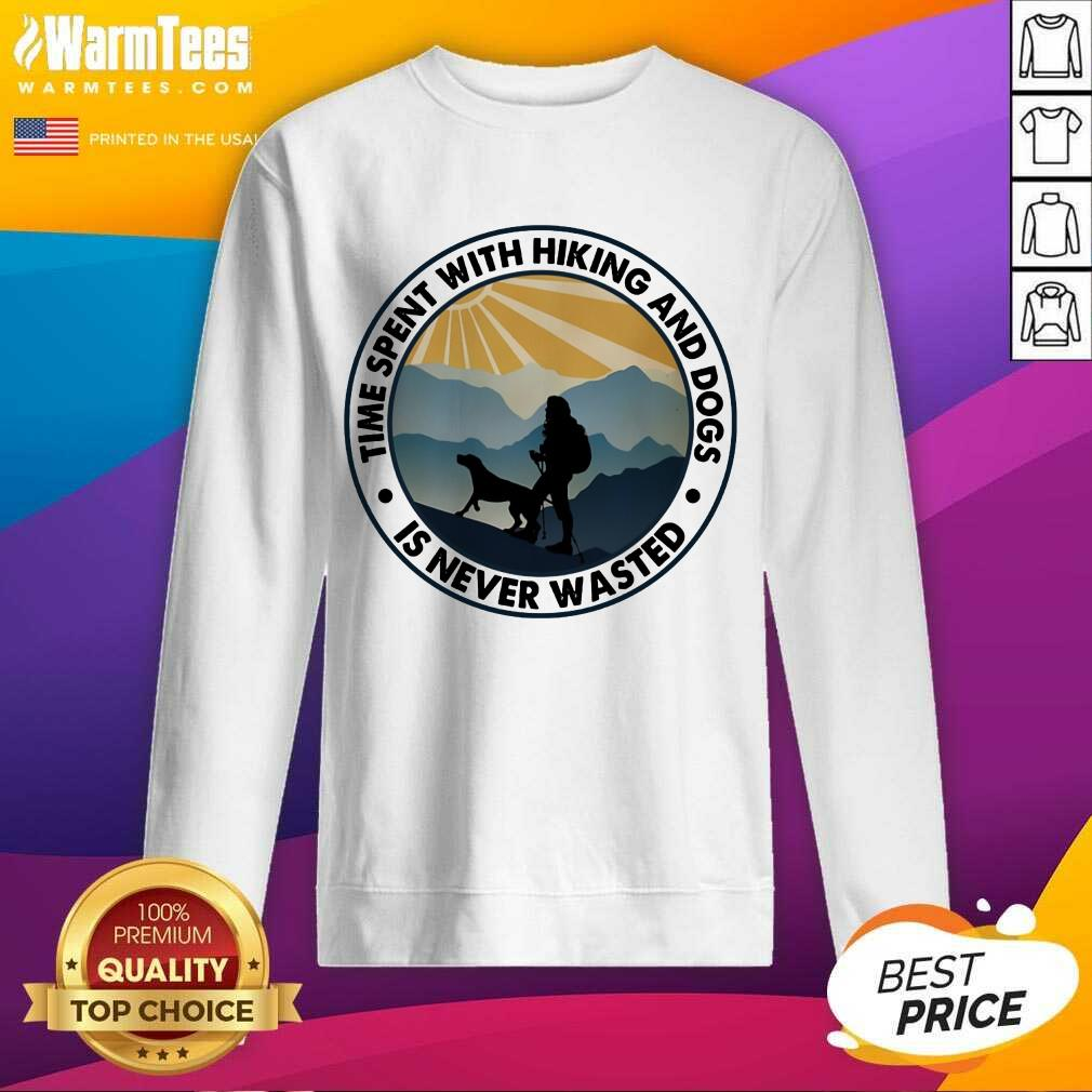 Pretty Time Spent With Hiking And Dogs Is Never Wasted Sweatshirt