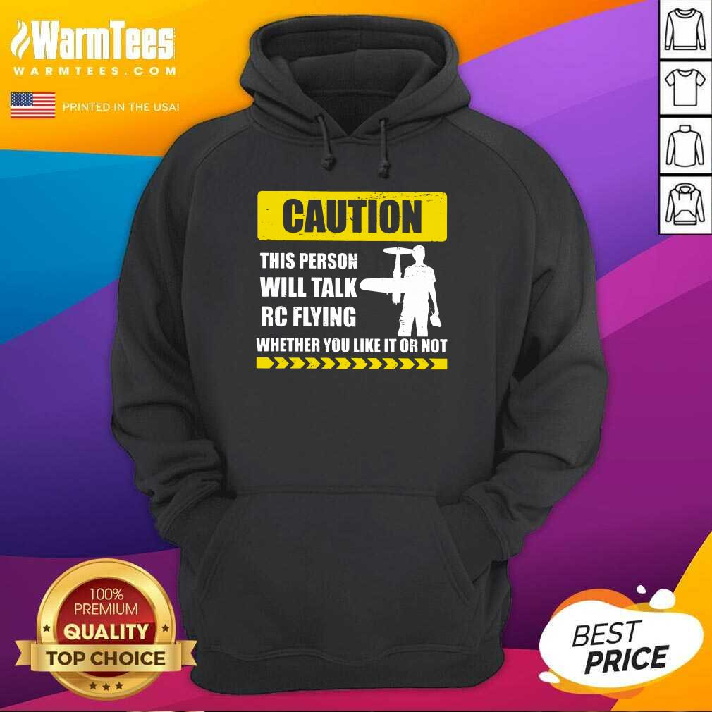 Caution Will Talk RC Flying Whether You Like It Or Not Hoodie