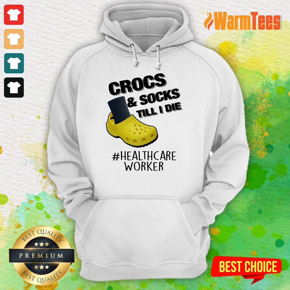 Crocs And Socks Till I Die Healthcare Worker Hoodie