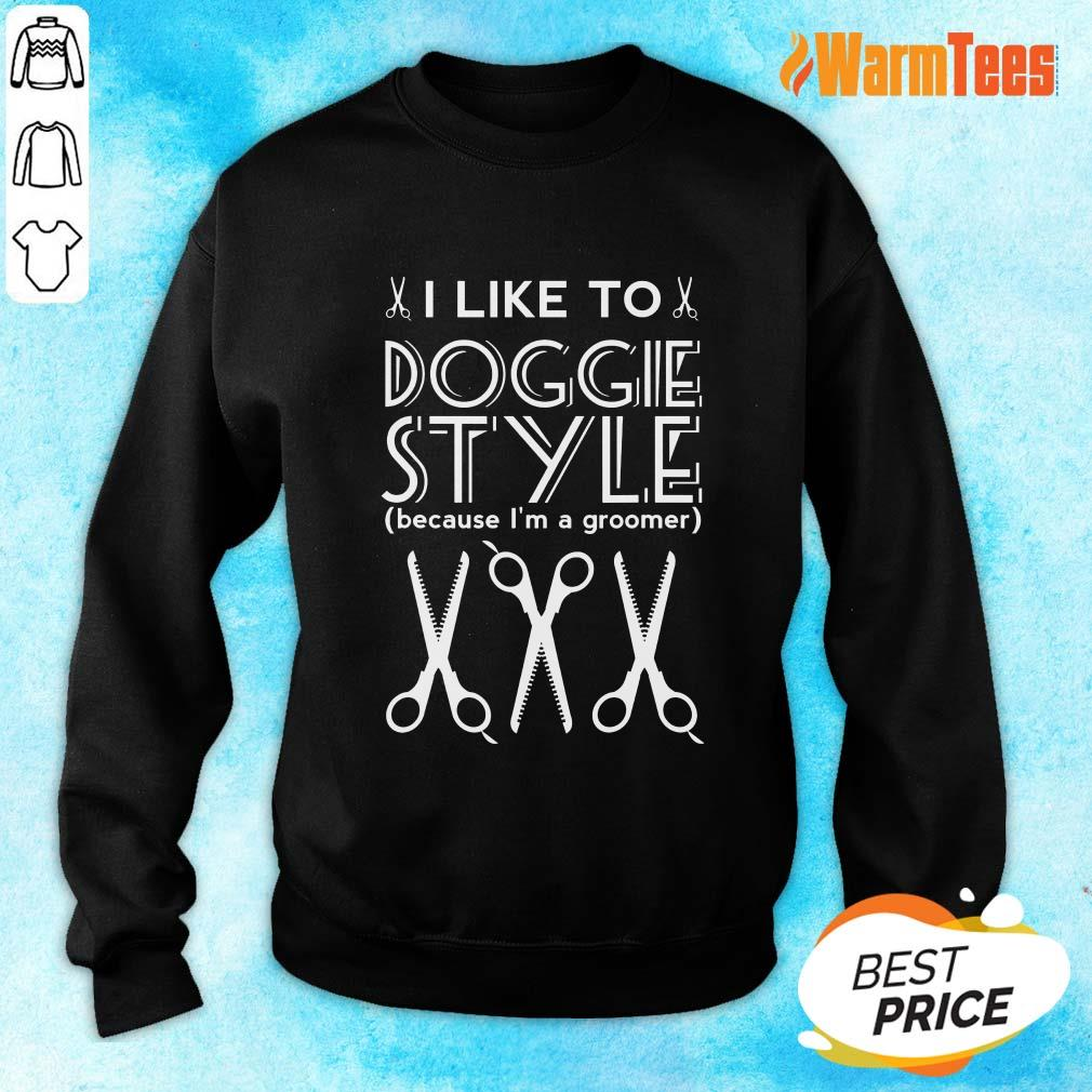 Doggie Style Because I'm A Groomer Sweater