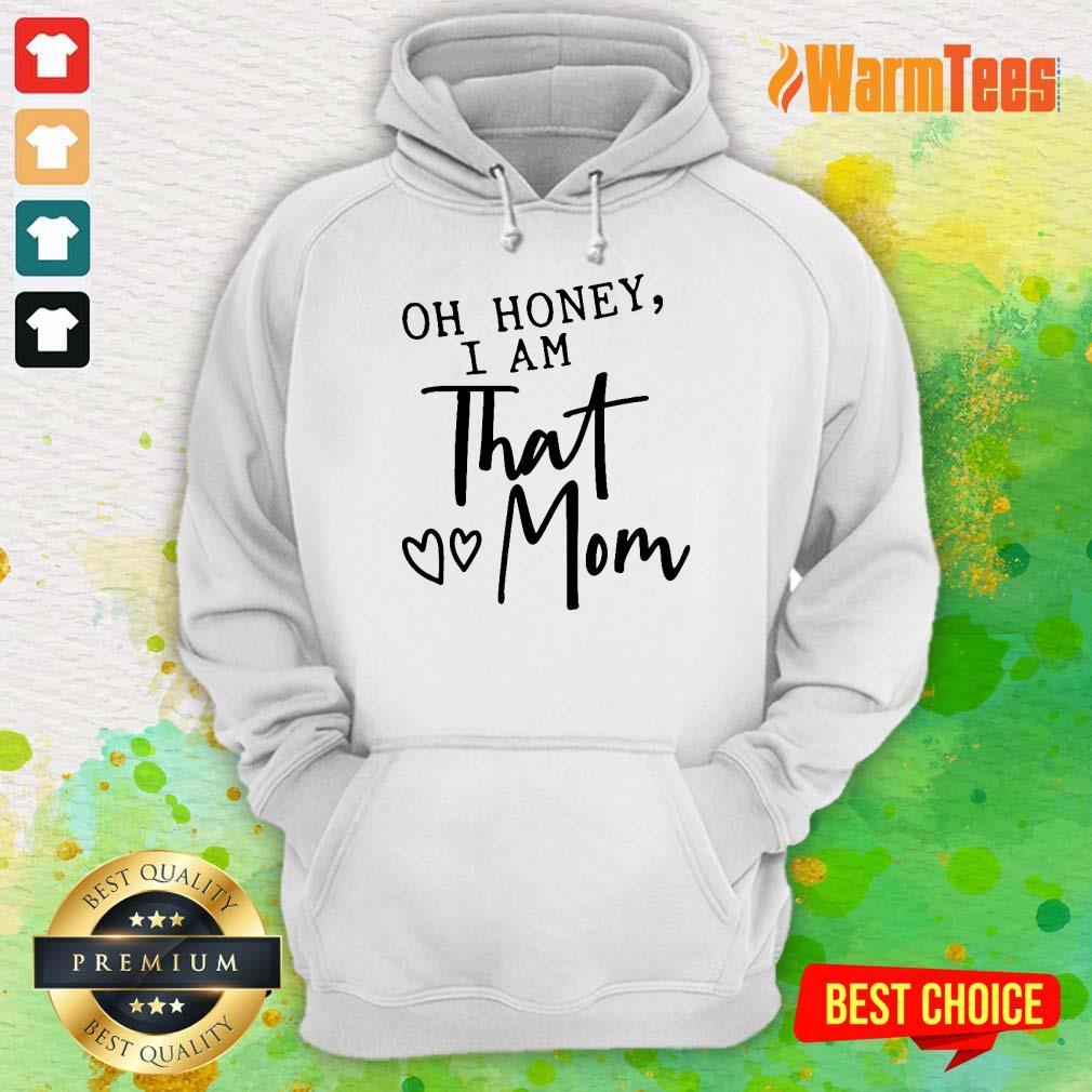 Oh Honey I Am That Mom Hoodie