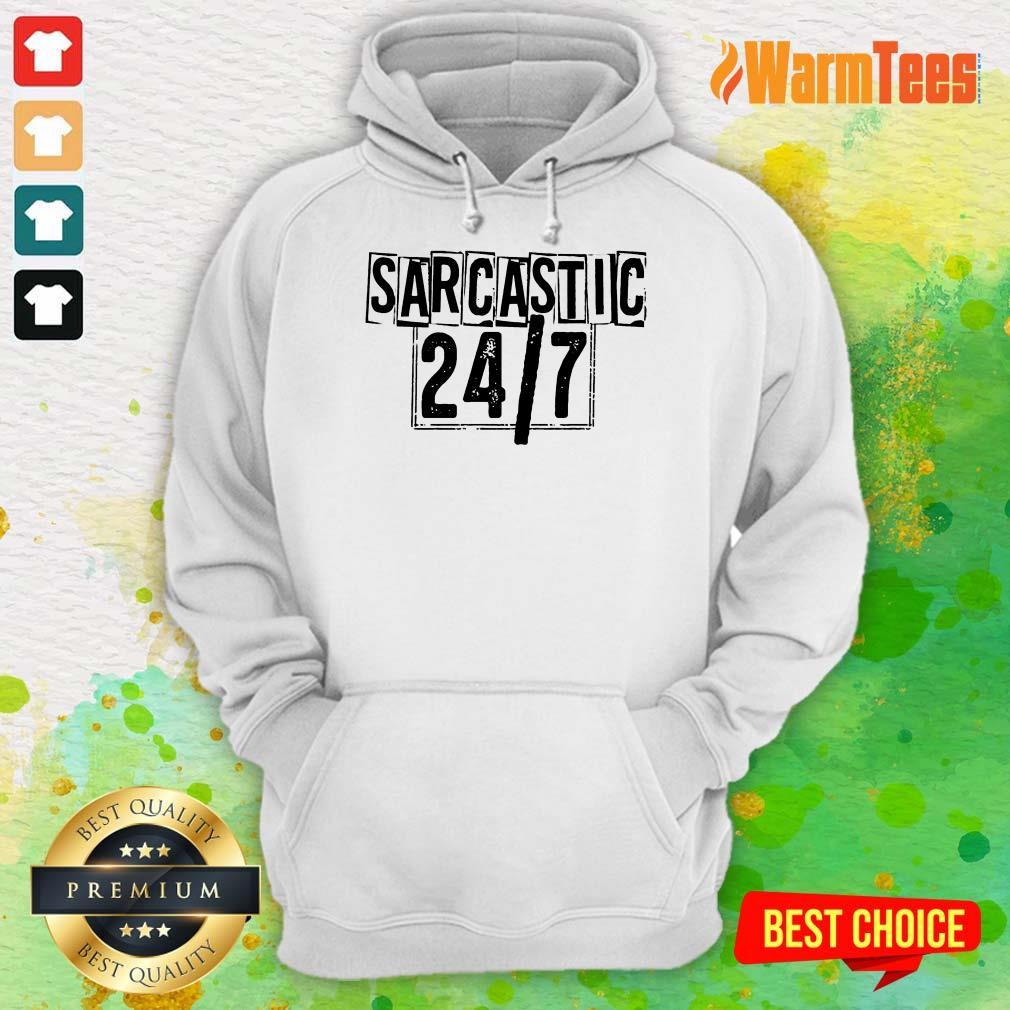 Sarcastic 24 7 Hoodie