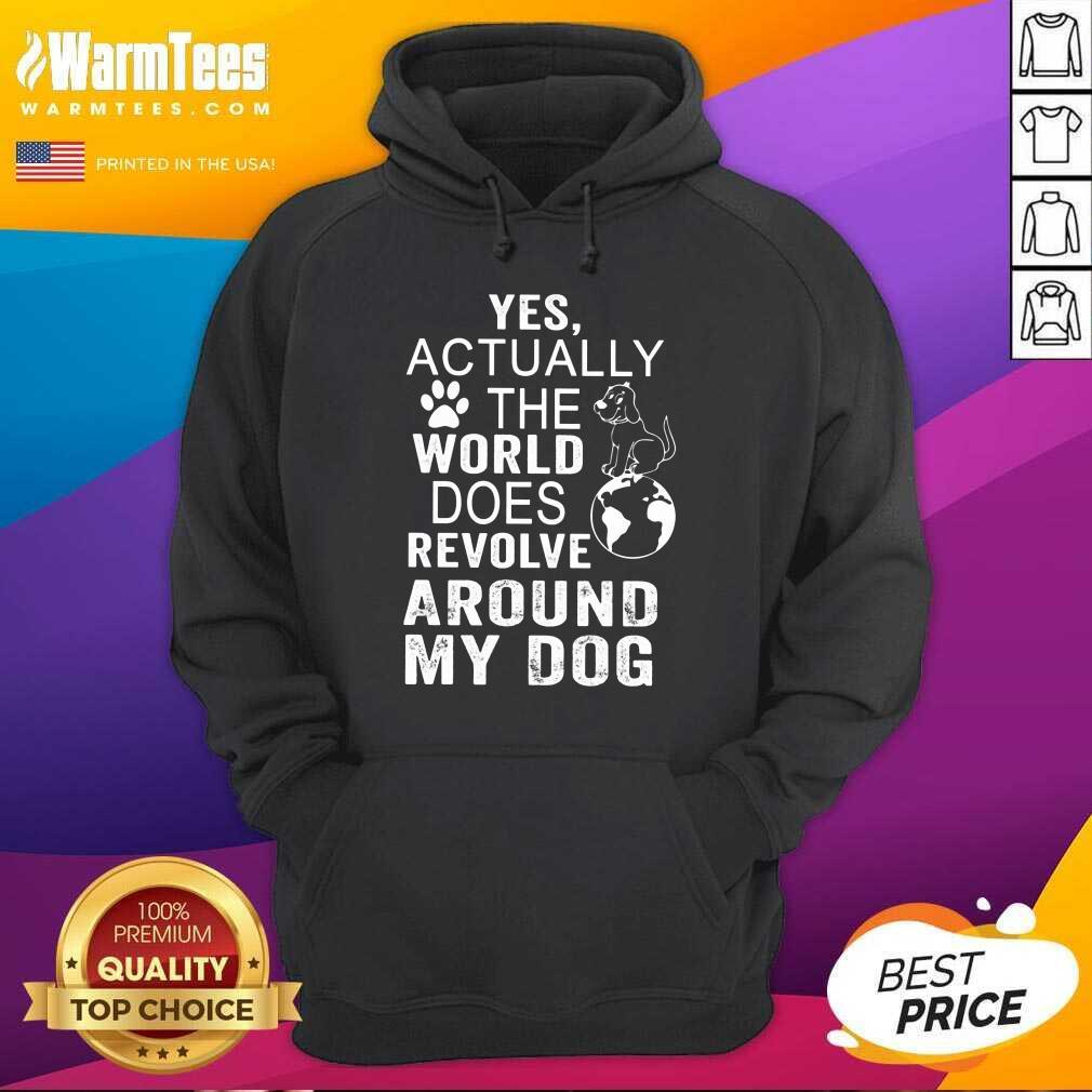 The World Does Revolve Around My Dog Hoodie