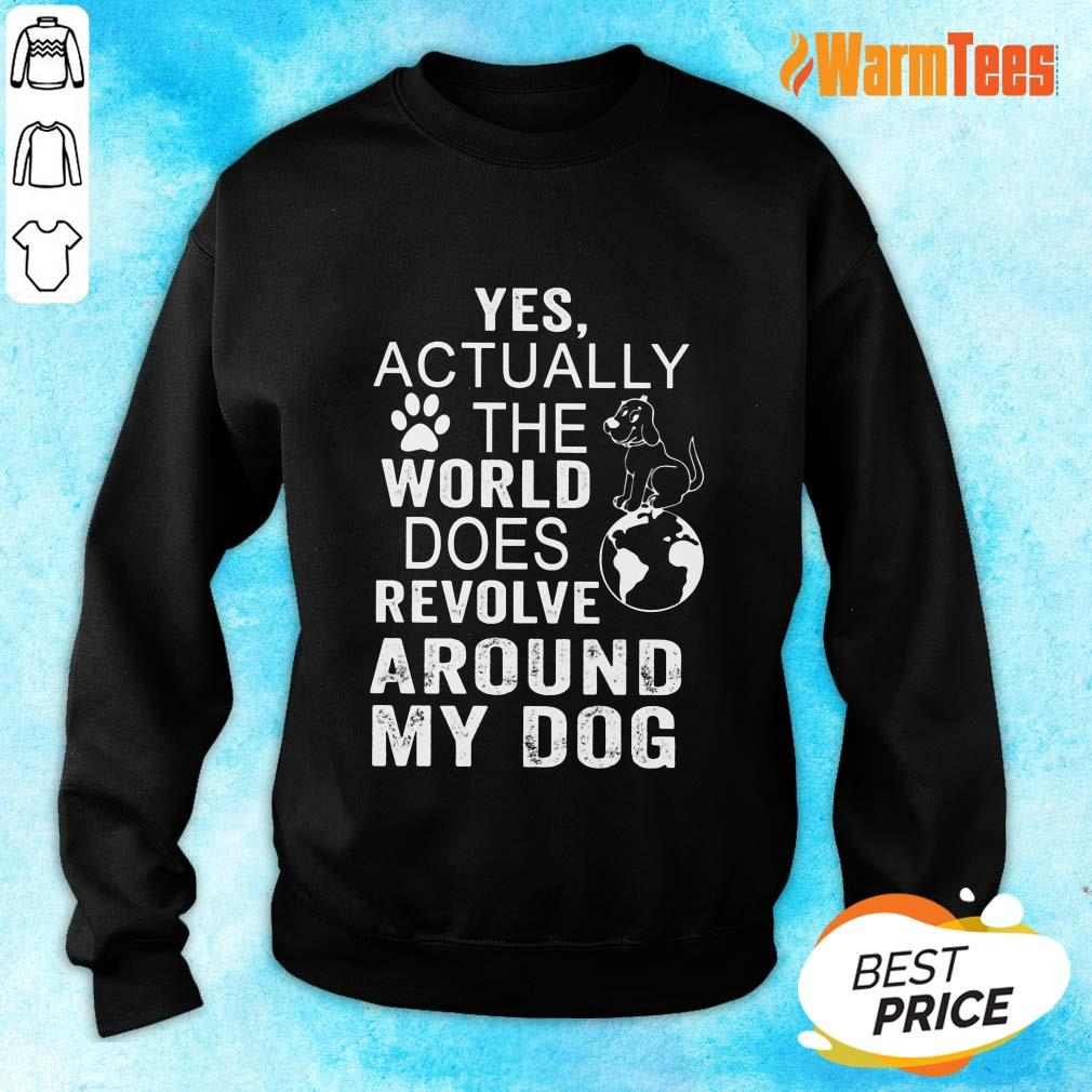 The World Does Revolve Around My Dog Sweater