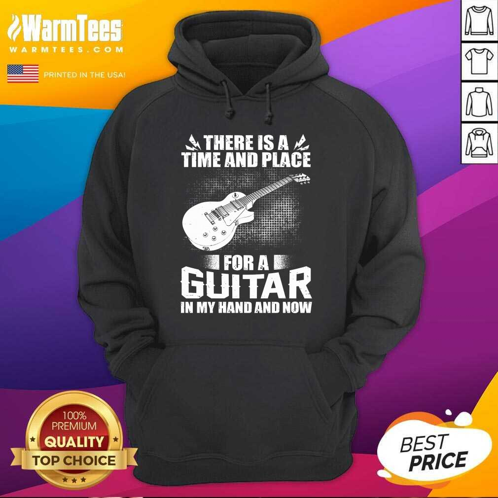 Time And Place For A Guitar In My Hand Hoodie