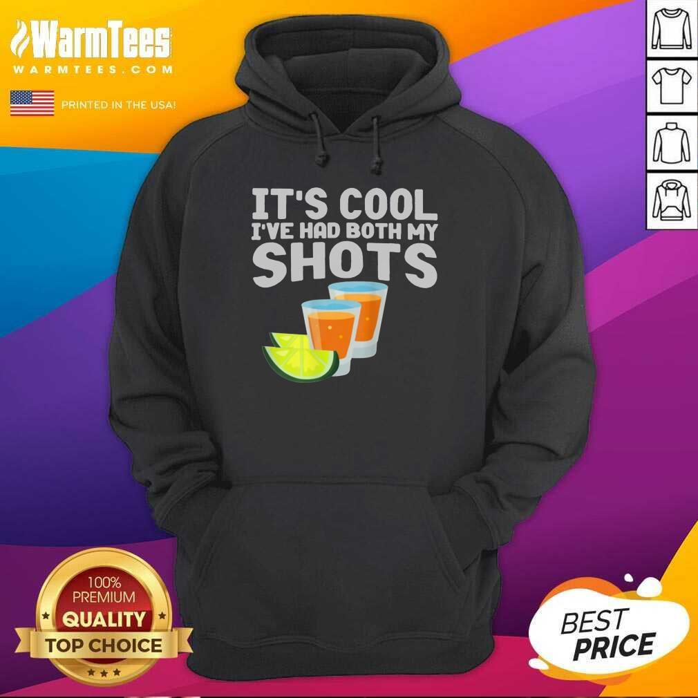 It's Cool I've Had Both My Shots Hoodie