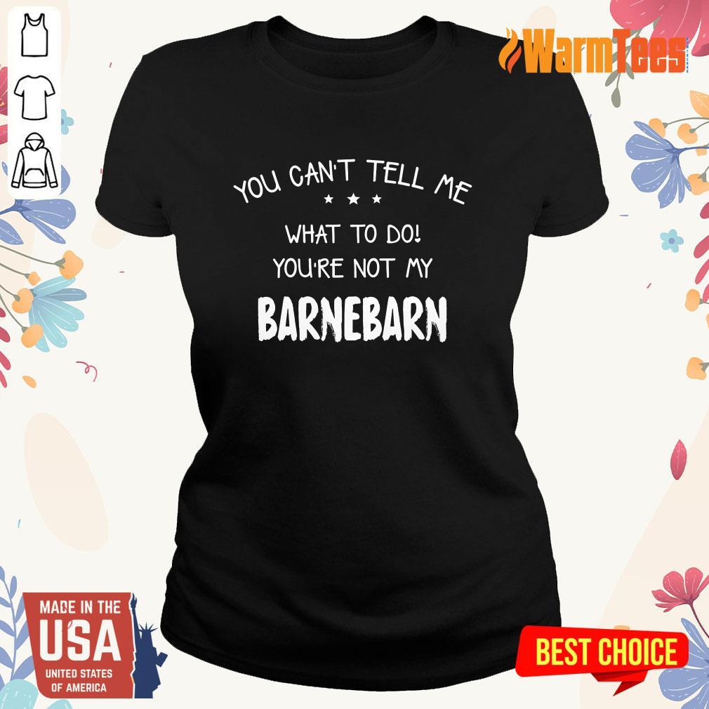 You Can't Tell Me Barnebarn Ladies Tee