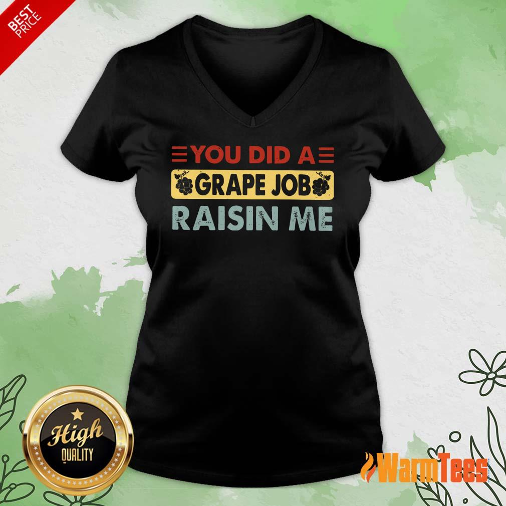 You Did A Grape Job Raisin Me V-neck