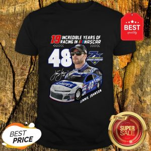 19 Incredible Years Of Racing In Nascar Jimmie Johnson 48 Shirt