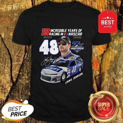 19 Incredible Years Of Racing In Nascar Jimmie Johnson 48 Shirt