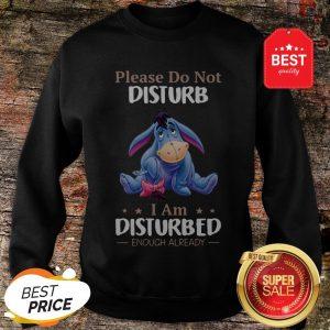 Nice Eeyore Please Do Not Disturb I Am Disturbed Enough Already Sweatshirt