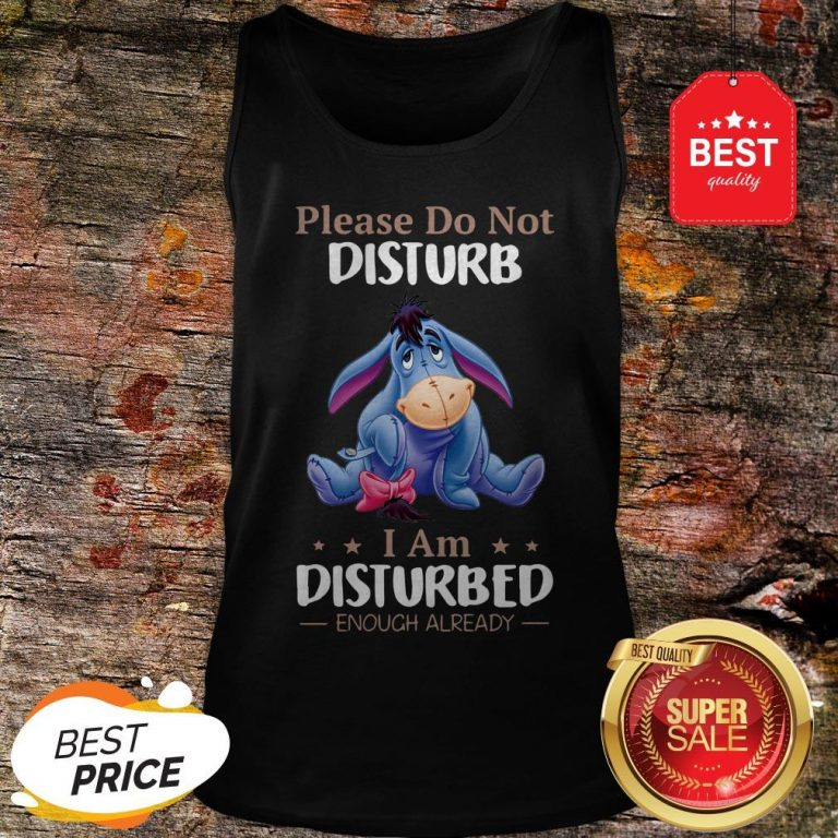 Nice Eeyore Please Do Not Disturb I Am Disturbed Enough Already Tank-top