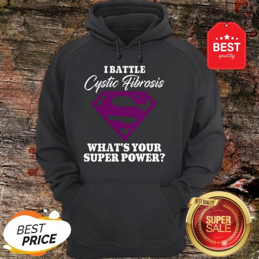Nice Superman I Battle Cystic Fibrosis What's Your Super Power Hoodie