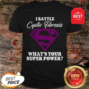 Nice Superman I Battle Cystic Fibrosis What's Your Super Power Shirt