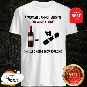 A Woman Cannot Survive On Wine Alone She Also Needs Snowboarding Shirt
