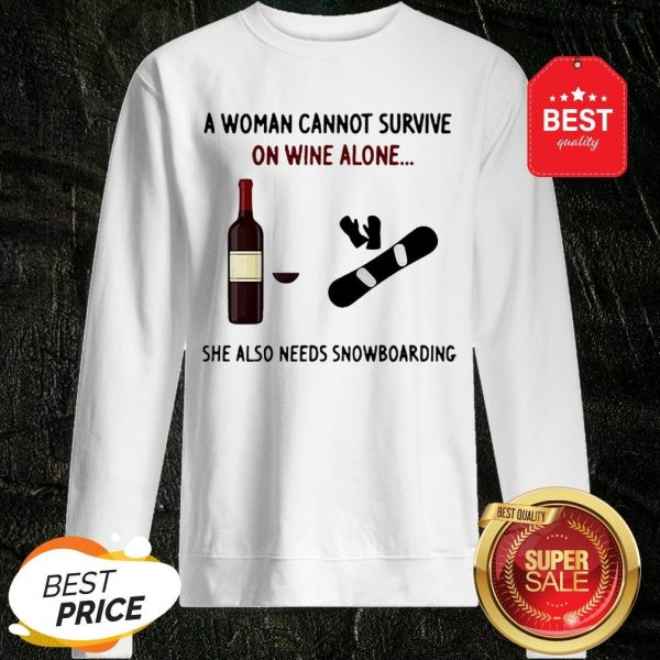 A Woman Cannot Survive On Wine Alone She Also Needs Snowboarding Sweatshirt