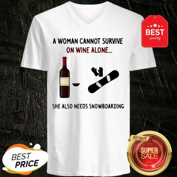 A Woman Cannot Survive On Wine Alone She Also Needs Snowboarding V-neck