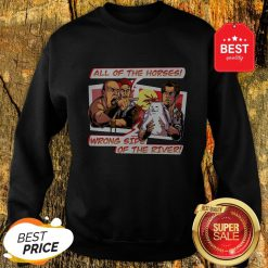 All Of The Horses Wrong Side Of The River Yelling At Cat Memes Sweatshirt