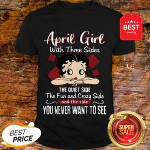 April Girl With Three Sides The Quiet Side The Fun-Betty Boop Shirt