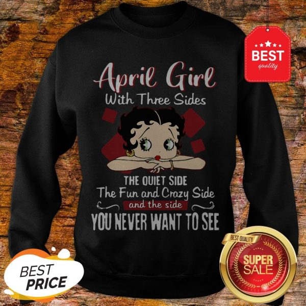 April Girl With Three Sides The Quiet Side The Fun-Betty Boop Sweatshirt