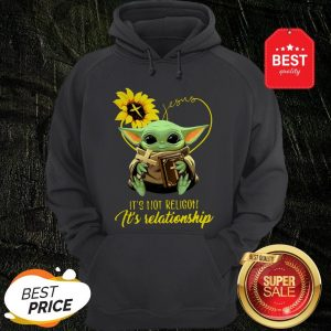 Baby Yoda Sunflower Jesus It's Not Religion It's Relationship Hoodie