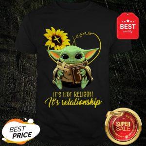 Baby Yoda Sunflower Jesus It's Not Religion It's Relationship Shirt