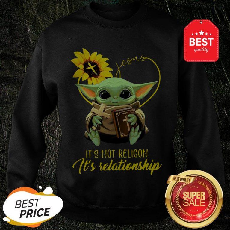 Baby Yoda Sunflower Jesus It's Not Religion It's Relationship Sweatshirt