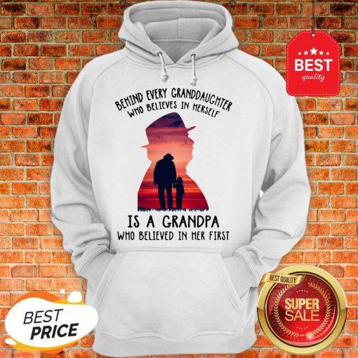 Behind Every Granddaughter Who Believes In Herself Is A Grandpa Hoodie