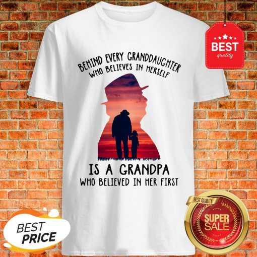Behind Every Granddaughter Who Believes In Herself Is A Grandpa Shirt