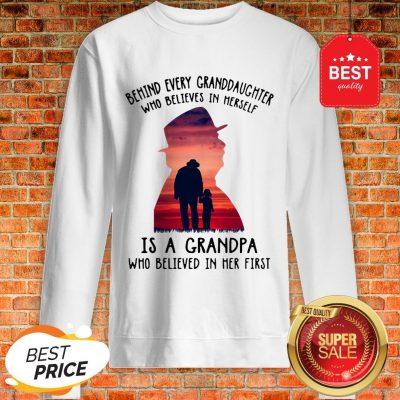 Behind Every Granddaughter Who Believes In Herself Is A Grandpa Sweatshirt