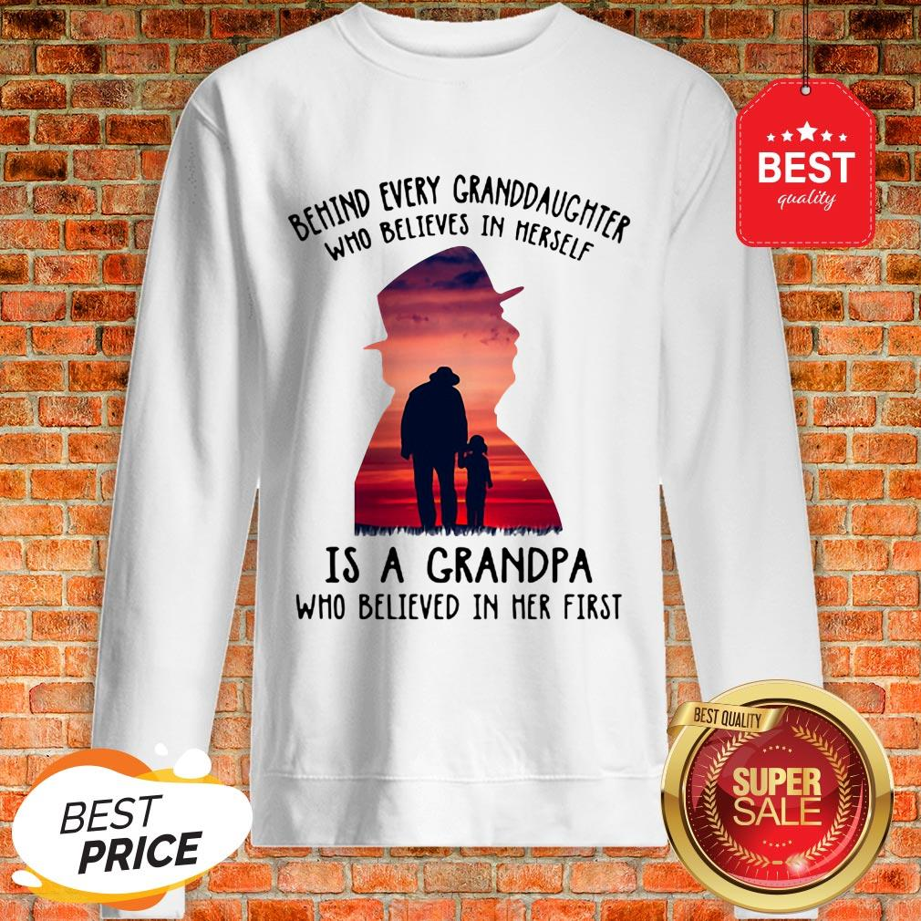 Behind Every Granddaughter Who Believes In Herself Is A Grandpa Sweatshirt