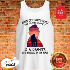 Behind Every Granddaughter Who Believes In Herself Is A Grandpa Tank Top